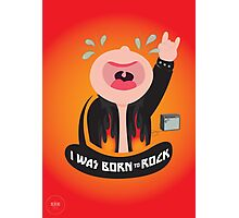 I was born to rock Photographic Print