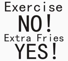 EXERCISE NO! EXTRA FRIES YES! One Piece - Long Sleeve