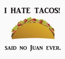 I HATE TACOS! SAID NO JUAN EVER Baby Tee