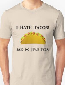 I HATE TACOS! SAID NO JUAN EVER Unisex T-Shirt