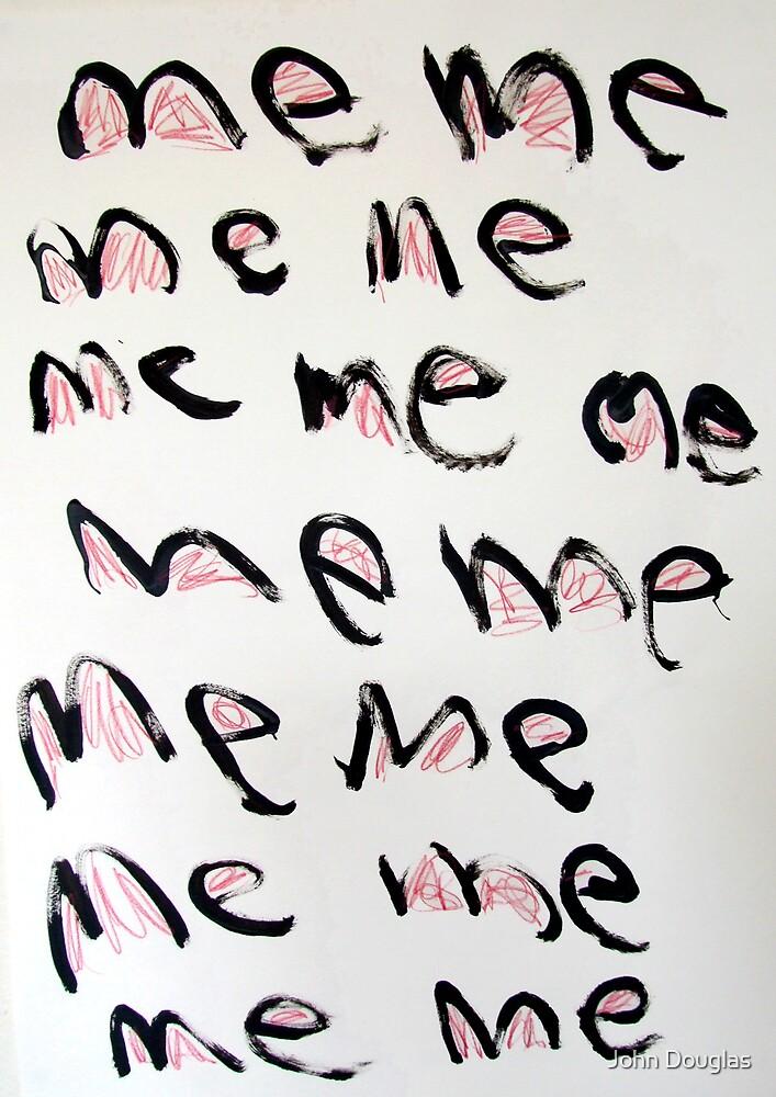 Me Me Me 5 by John Douglas
