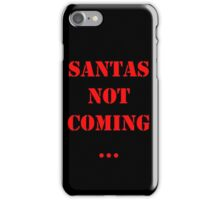 Santas Not Coming - Red iPhone Case/Skin