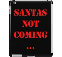 Santas Not Coming - Red iPad Case/Skin