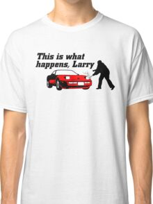 This Is What Happens, Larry Classic T-Shirt