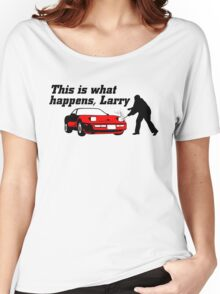 This Is What Happens, Larry Women's Relaxed Fit T-Shirt