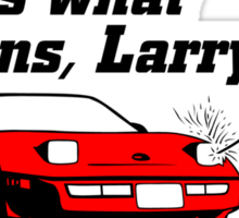 This Is What Happens, Larry Sticker