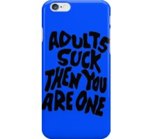 Adults Suck Then You Are One iPhone Case/Skin