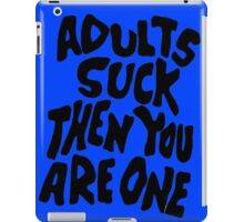Adults Suck Then You Are One iPad Case/Skin