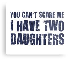 You Can't Scare Me I Have Two Daughters Metal Print