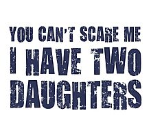 You Can't Scare Me I Have Two Daughters Photographic Print