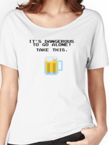 It's Dangerous To Go Alone Without Beer Women's Relaxed Fit T-Shirt