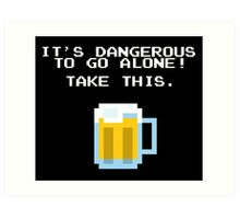 It's Dangerous To Go Alone Without Beer Art Print