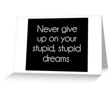 Never Give Up On Your Stupid Dreams Greeting Card