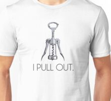 I Pull Out Corkscrew Unisex T-Shirt