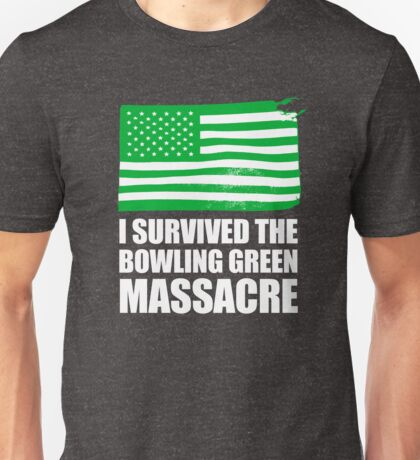I survived the Bowling Green Massacre Unisex T-Shirt