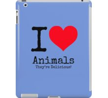 I Love Animals. They're Delicious! iPad Case/Skin