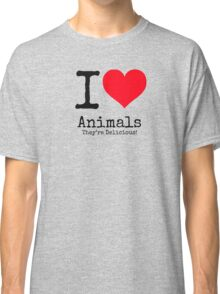 I Love Animals. They're Delicious! Classic T-Shirt