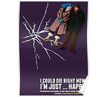 I could die right now, I'm just … happy. Poster