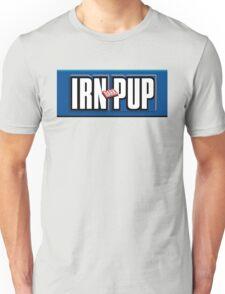 Irn Pup - Gets Ya Through Unisex T-Shirt
