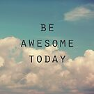 Be Awesome Today by ALICIABOCK