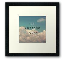 Be Awesome Today Framed Print