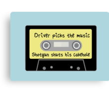 Driver Picks the Music, Shotgun Shuts His Cakehole Canvas Print