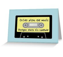 Driver Picks the Music, Shotgun Shuts His Cakehole Greeting Card