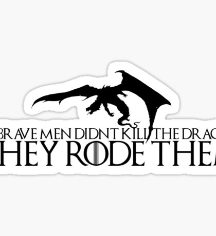 "Game of Thrones Quote: ""the brave men didnt kill the dragons, they rode them"" Sticker"