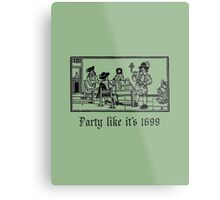 Party like it's 1699 Metal Print
