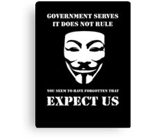 Government Serves: Expect Us  Canvas Print