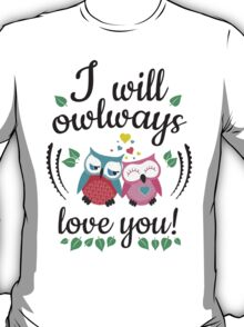 I will owlways love you owls T-Shirt