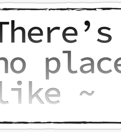 No Place Like ~ Sticker