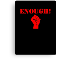 Enough! Canvas Print