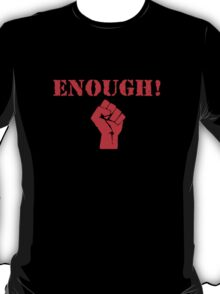 Enough! T-Shirt