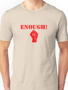 Enough! Unisex T-Shirt