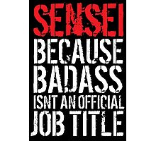 Cool Sensei because Badass Isn't an Official Job Title' Tshirt, Accessories and Gifts Photographic Print