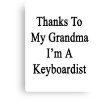 Thanks To My Grandma I'm A Keyboardist  Canvas Print
