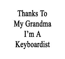 Thanks To My Grandma I'm A Keyboardist  Photographic Print