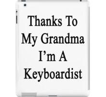 Thanks To My Grandma I'm A Keyboardist  iPad Case/Skin