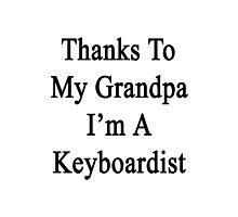 Thanks To My Grandpa I'm A Keyboardist  Photographic Print