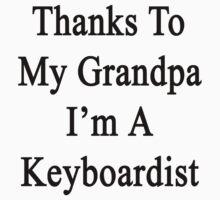 Thanks To My Grandpa I'm A Keyboardist  by supernova23