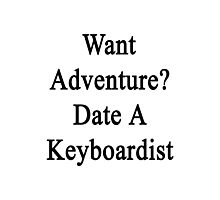 Want Adventure? Date A Keyboardist  Photographic Print