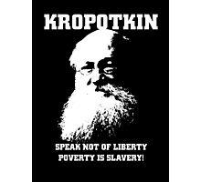 Kropotkin - Poverty is Slavery Photographic Print