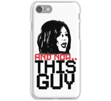 And Now... THIS GUY! iPhone Case/Skin