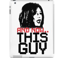 And Now... THIS GUY! iPad Case/Skin