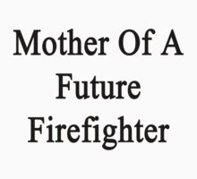 Mother Of A Future Firefighter  by supernova23