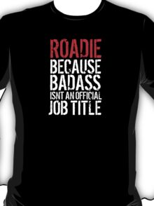 Cool Roadie because Badass Isn't an Official Job Title' Tshirt, Accessories and Gifts T-Shirt