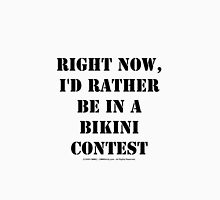 Right Now, I'd Rather Be In A Bikini Contest - Black Text Womens Fitted T-Shirt