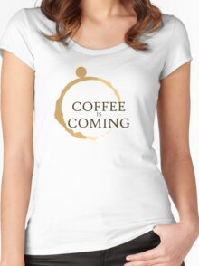 Coffee is Coming Women's Fitted Scoop T-Shirt