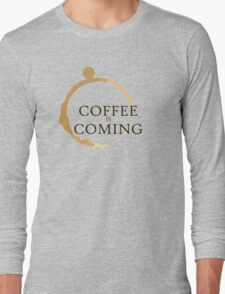 Coffee is Coming Long Sleeve T-Shirt